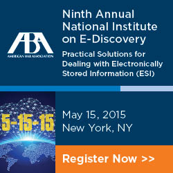ABA Ninth Annual National Institute on E-Discovery May 15, 2015 New York, NY