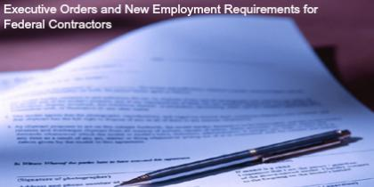 Executive Orders and New Employment Requirements for Federal Contractors