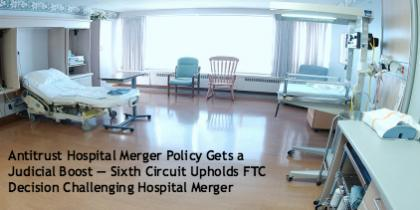 Antitrust Hospital Merger Policy Gets a Judicial Boost — Sixth Circuit Upholds