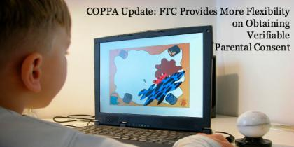 COPPA Update: FTC Provides More Flexibility on Obtaining Verifiable Parental C