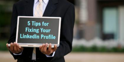 5 Tips for Fixing Your LinkedIn Profile