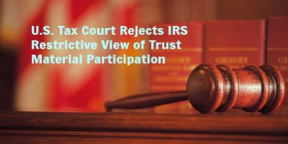 U.S. Tax Court Rejects Internal Revenue Service's (IRS) Restrictive View of Trus