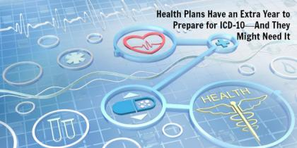 Health Plans Have an Extra Year to Prepare for ICD-10—And They Might Need It
