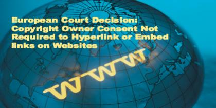 European Court Decision: Copyright Owner Consent Not Required to Hyperlink or Em